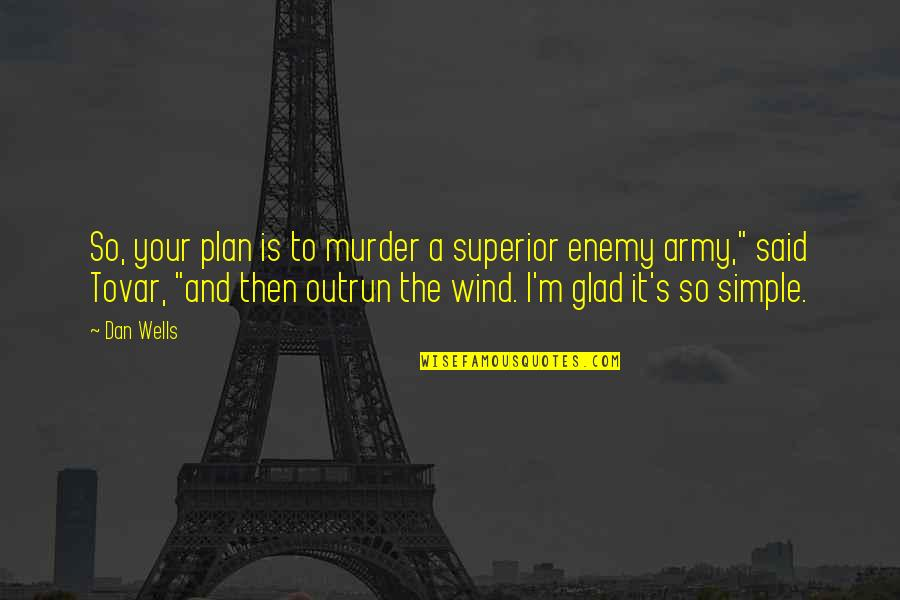 A M Superior Quotes By Dan Wells: So, your plan is to murder a superior