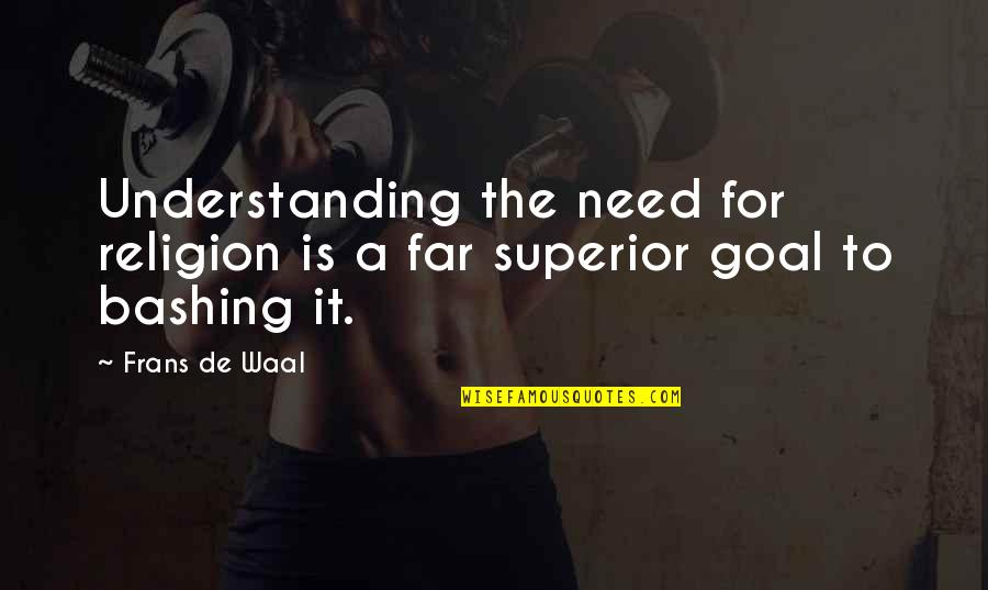 A M Superior Quotes By Frans De Waal: Understanding the need for religion is a far