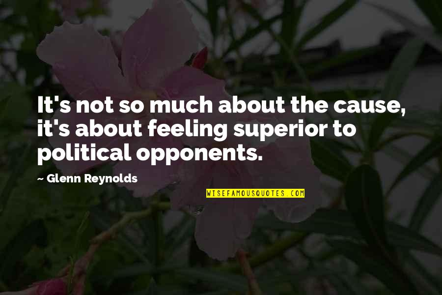 A M Superior Quotes By Glenn Reynolds: It's not so much about the cause, it's