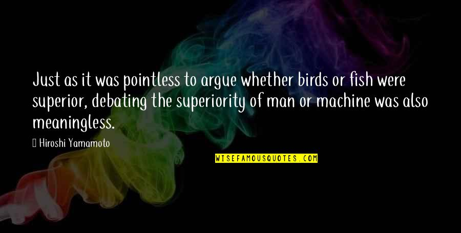 A M Superior Quotes By Hiroshi Yamamoto: Just as it was pointless to argue whether