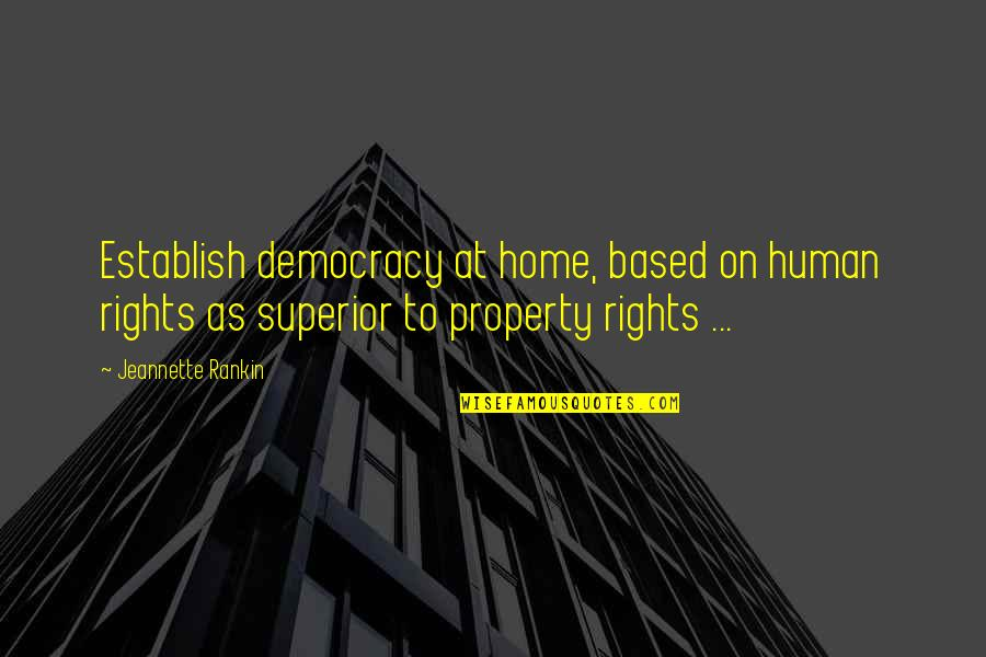 A M Superior Quotes By Jeannette Rankin: Establish democracy at home, based on human rights