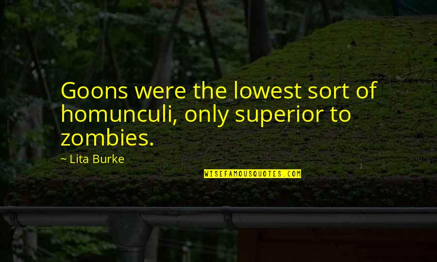 A M Superior Quotes By Lita Burke: Goons were the lowest sort of homunculi, only