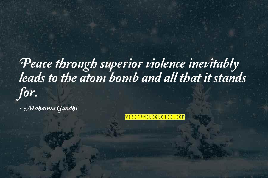 A M Superior Quotes By Mahatma Gandhi: Peace through superior violence inevitably leads to the