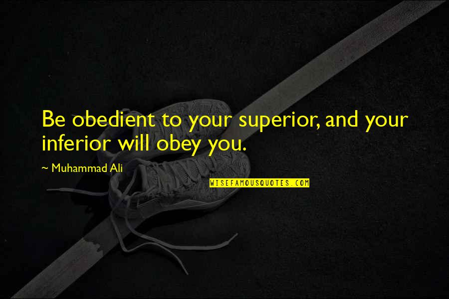 A M Superior Quotes By Muhammad Ali: Be obedient to your superior, and your inferior