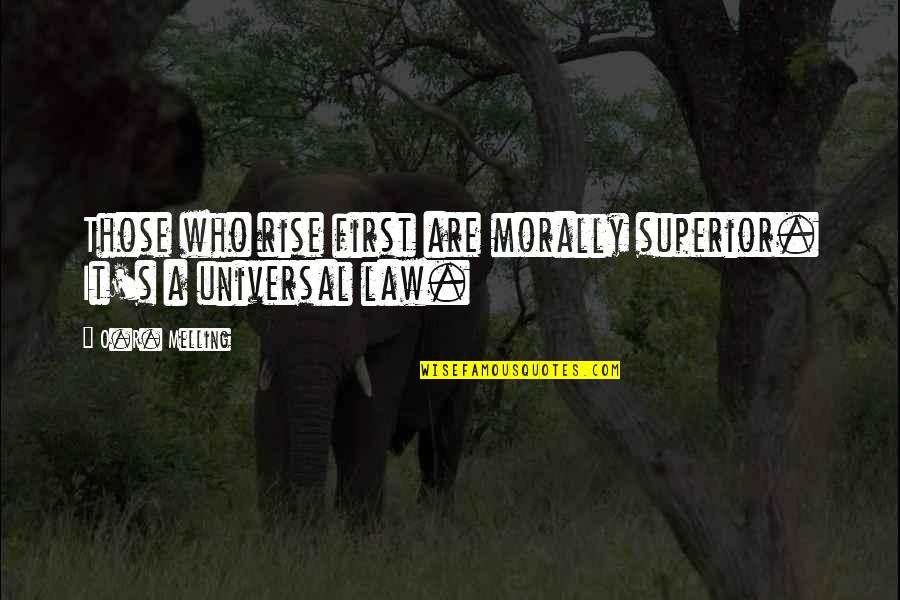 A M Superior Quotes By O.R. Melling: Those who rise first are morally superior. It's