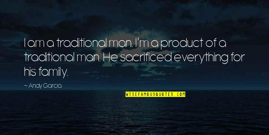 A Man And His Family Quotes By Andy Garcia: I am a traditional man. I'm a product