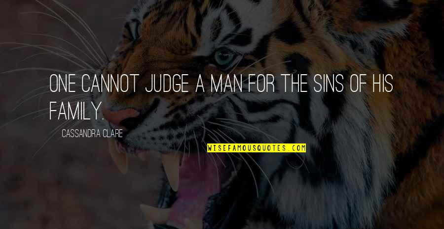 A Man And His Family Quotes By Cassandra Clare: One cannot judge a man for the sins
