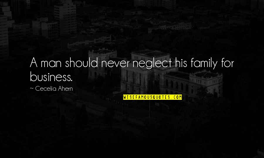 A Man And His Family Quotes By Cecelia Ahern: A man should never neglect his family for