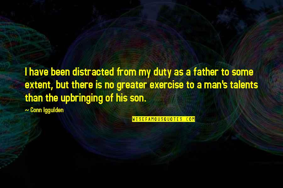A Man And His Family Quotes By Conn Iggulden: I have been distracted from my duty as