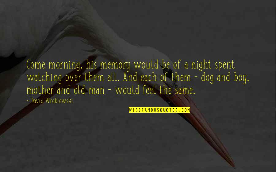 A Man And His Family Quotes By David Wroblewski: Come morning, his memory would be of a