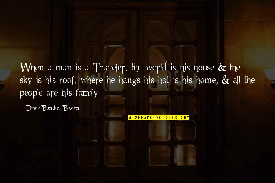 A Man And His Family Quotes By Drew Bundini Brown: When a man is a Traveler, the world