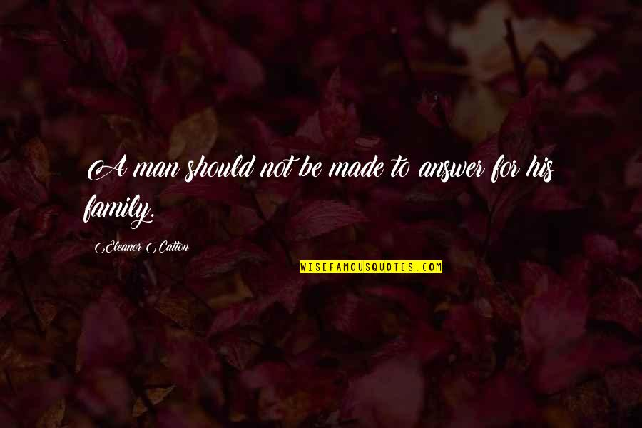 A Man And His Family Quotes By Eleanor Catton: A man should not be made to answer