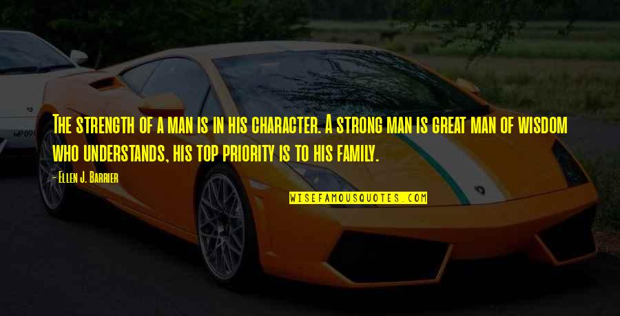 A Man And His Family Quotes By Ellen J. Barrier: The strength of a man is in his