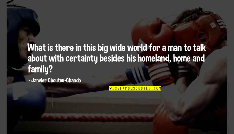 A Man And His Family Quotes By Janvier Chouteu-Chando: What is there in this big wide world