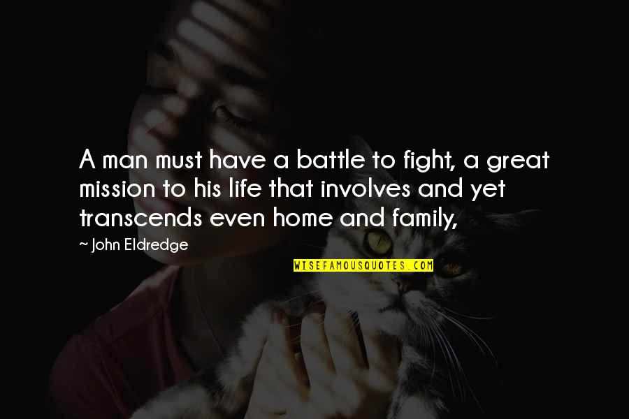A Man And His Family Quotes By John Eldredge: A man must have a battle to fight,