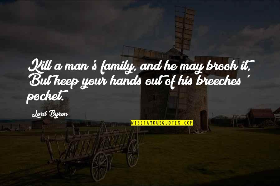 A Man And His Family Quotes By Lord Byron: Kill a man's family, and he may brook