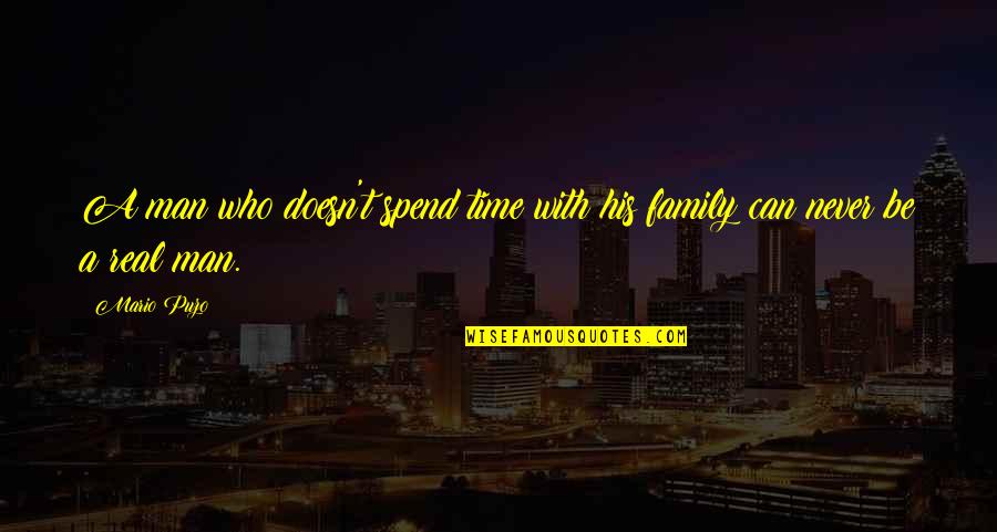 A Man And His Family Quotes By Mario Puzo: A man who doesn't spend time with his