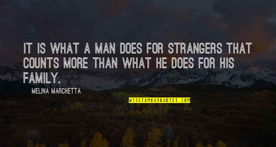A Man And His Family Quotes By Melina Marchetta: It is what a man does for strangers