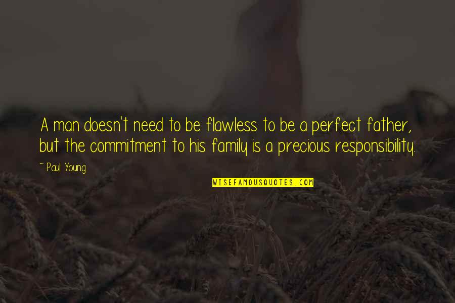 A Man And His Family Quotes By Paul Young: A man doesn't need to be flawless to