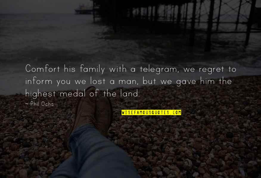 A Man And His Family Quotes By Phil Ochs: Comfort his family with a telegram, we regret