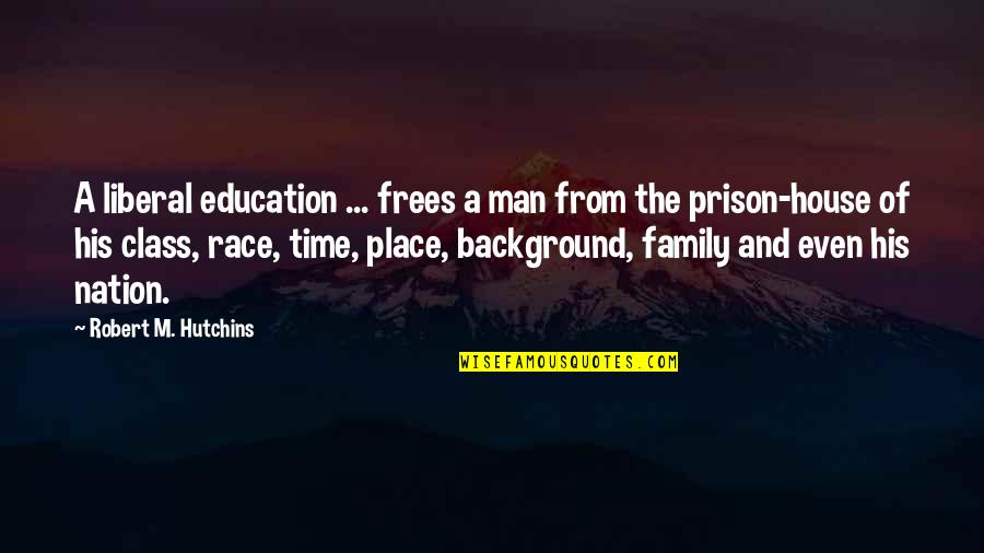 A Man And His Family Quotes By Robert M. Hutchins: A liberal education ... frees a man from