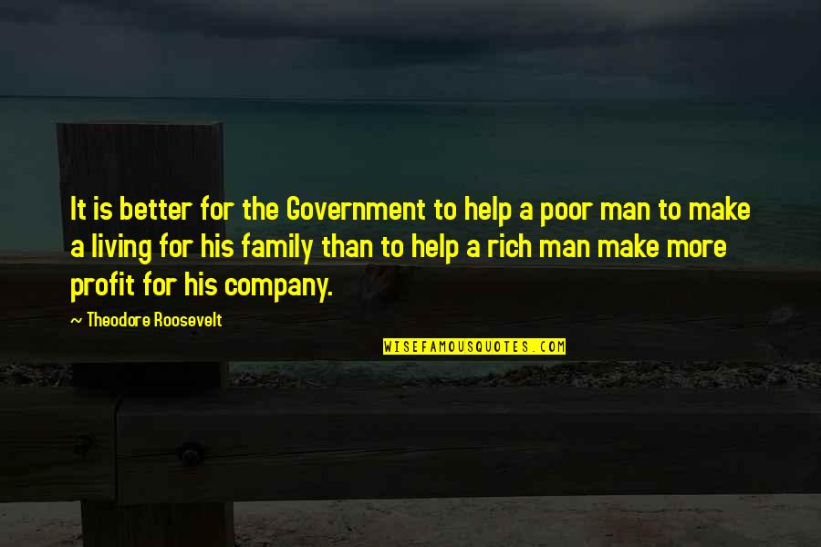 A Man And His Family Quotes By Theodore Roosevelt: It is better for the Government to help