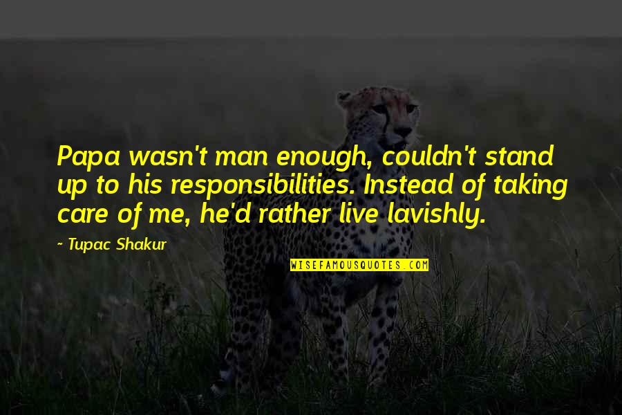 A Man And His Family Quotes By Tupac Shakur: Papa wasn't man enough, couldn't stand up to