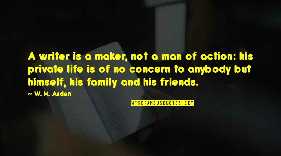A Man And His Family Quotes By W. H. Auden: A writer is a maker, not a man