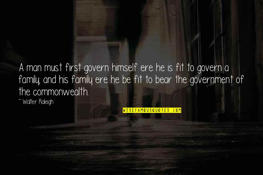 A Man And His Family Quotes By Walter Raleigh: A man must first govern himself ere he