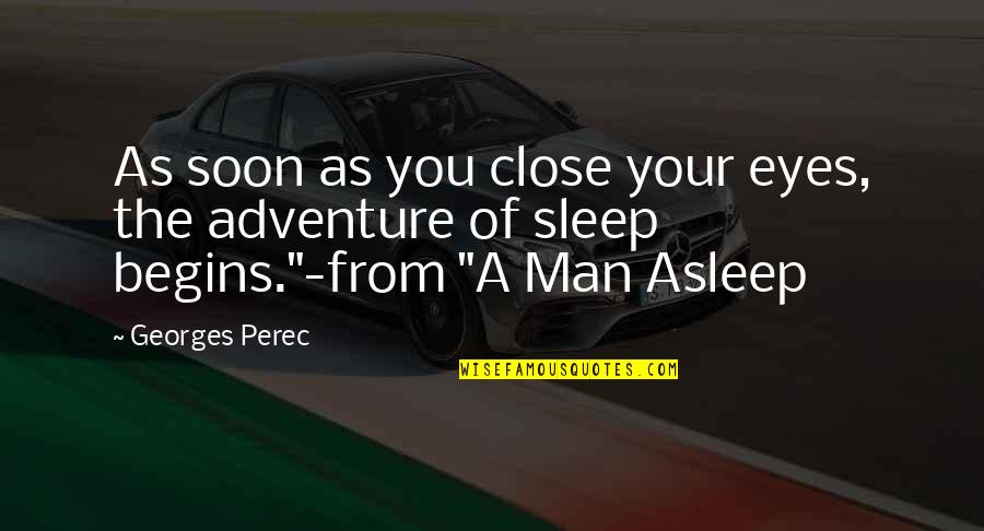 A Man Asleep Perec Quotes By Georges Perec: As soon as you close your eyes, the