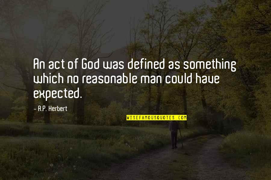 A Man Is Defined By Quotes By A.P. Herbert: An act of God was defined as something