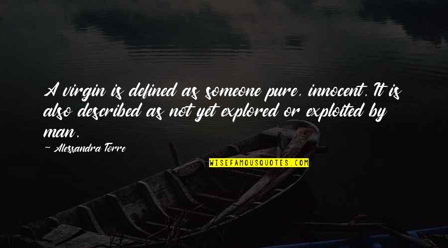 A Man Is Defined By Quotes By Alessandra Torre: A virgin is defined as someone pure, innocent.