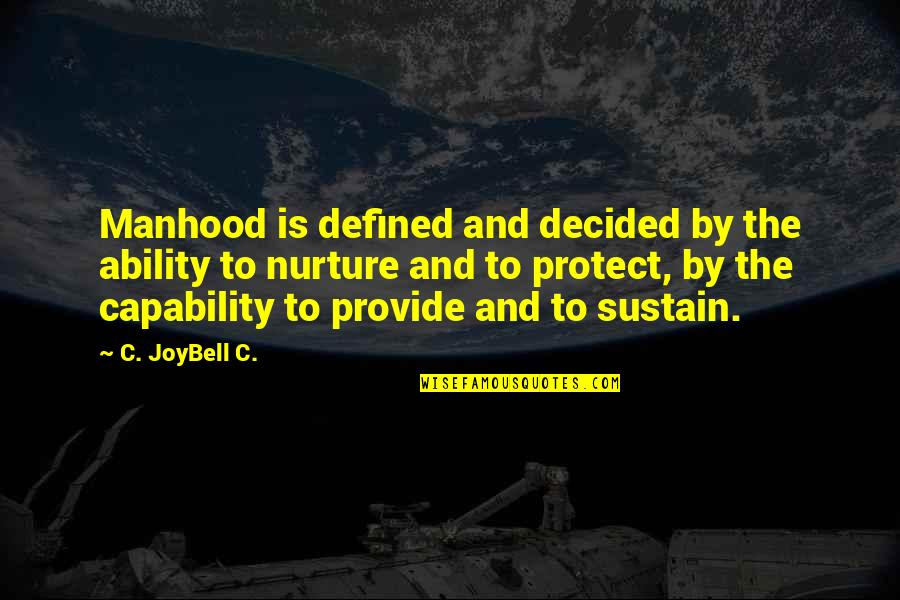 A Man Is Defined By Quotes By C. JoyBell C.: Manhood is defined and decided by the ability