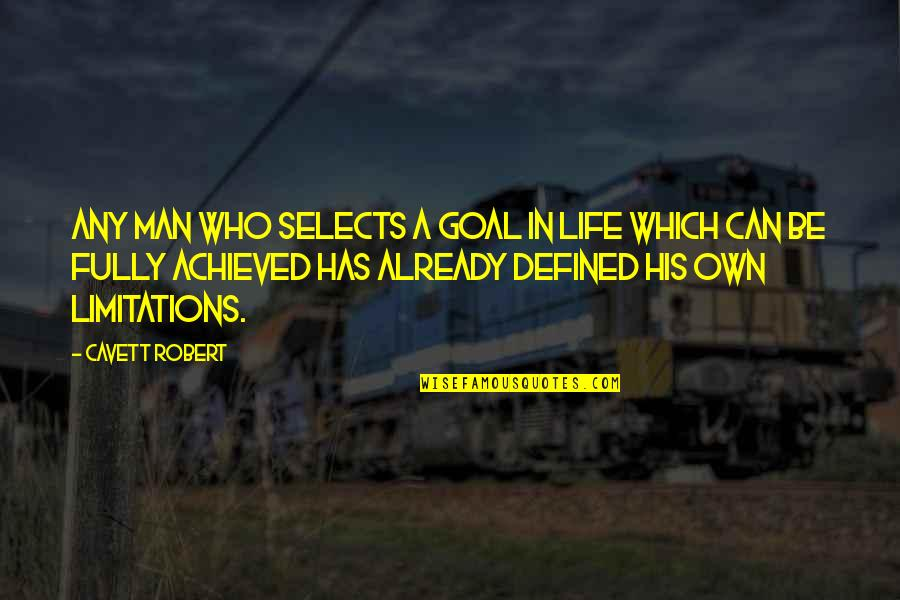 A Man Is Defined By Quotes By Cavett Robert: Any man who selects a goal in life
