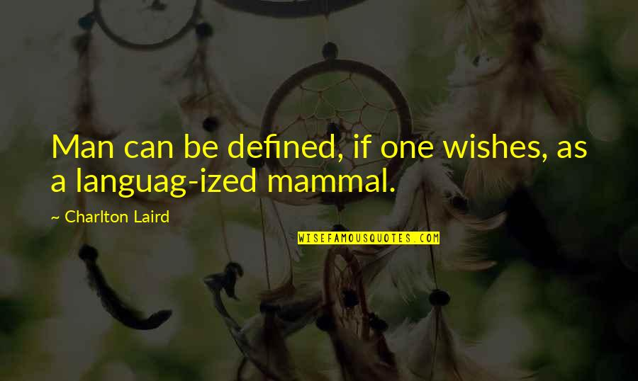 A Man Is Defined By Quotes By Charlton Laird: Man can be defined, if one wishes, as