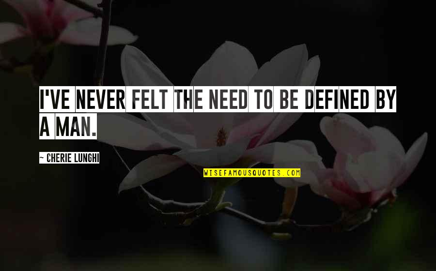 A Man Is Defined By Quotes By Cherie Lunghi: I've never felt the need to be defined