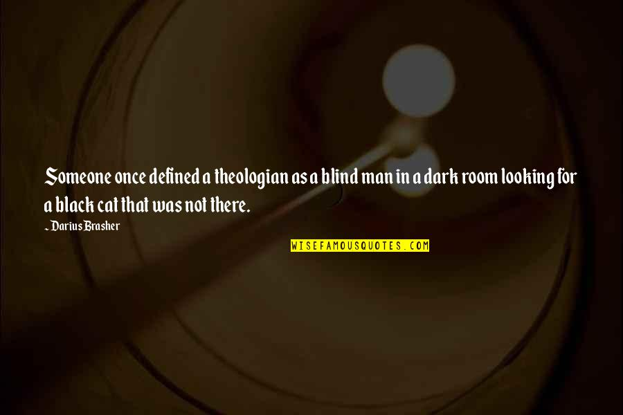 A Man Is Defined By Quotes By Darius Brasher: Someone once defined a theologian as a blind