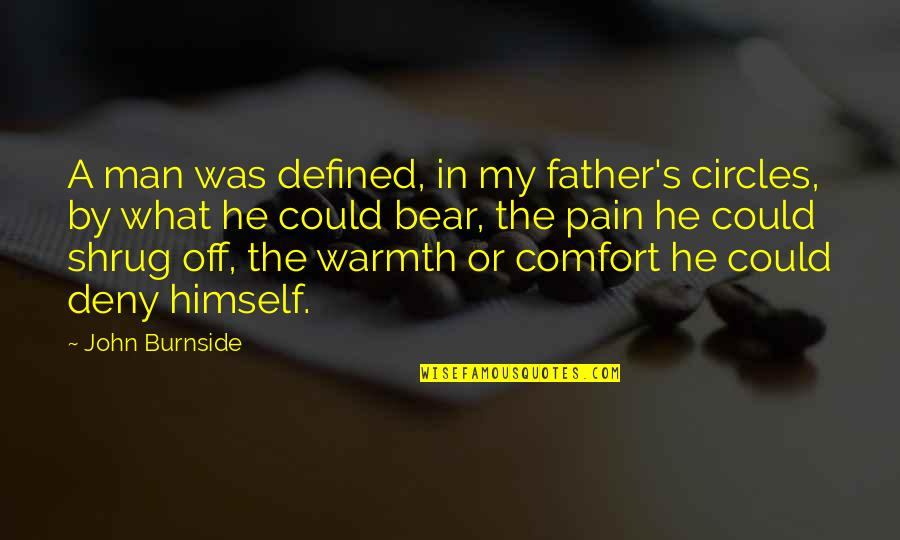 A Man Is Defined By Quotes By John Burnside: A man was defined, in my father's circles,