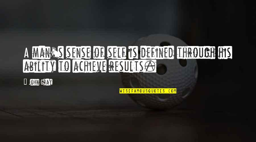 A Man Is Defined By Quotes By John Gray: A man's sense of self is defined through