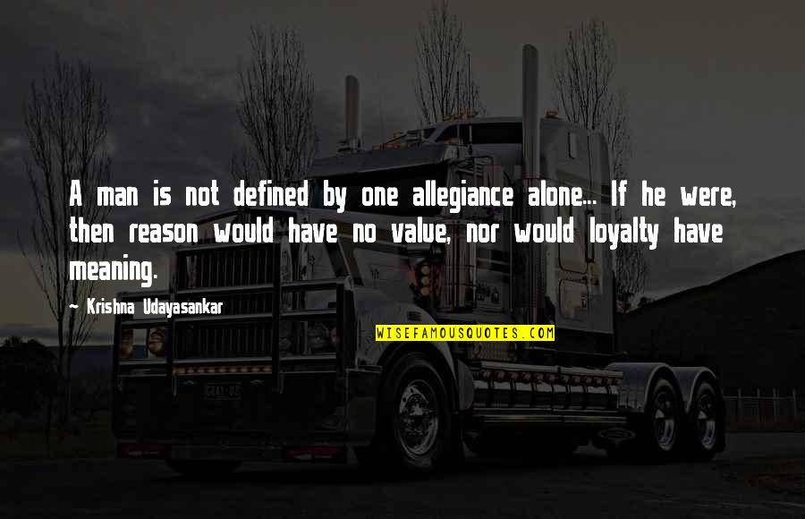 A Man Is Defined By Quotes By Krishna Udayasankar: A man is not defined by one allegiance
