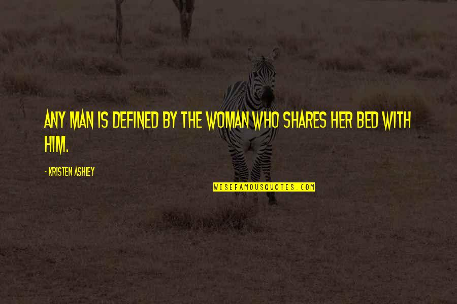 A Man Is Defined By Quotes By Kristen Ashley: Any man is defined by the woman who