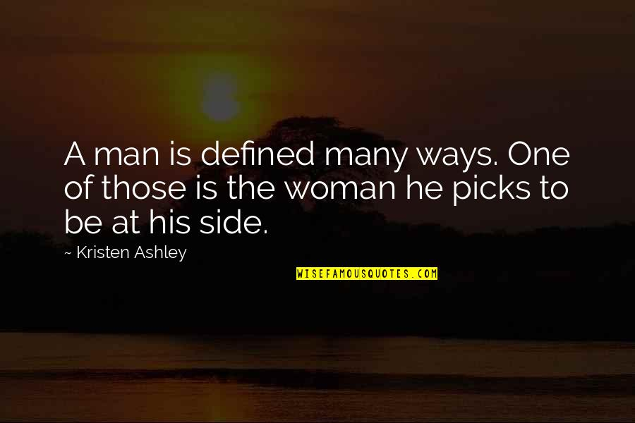 A Man Is Defined By Quotes By Kristen Ashley: A man is defined many ways. One of