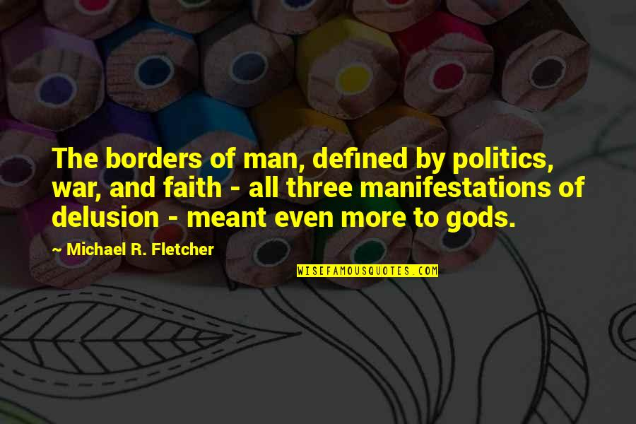 A Man Is Defined By Quotes By Michael R. Fletcher: The borders of man, defined by politics, war,