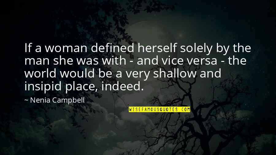 A Man Is Defined By Quotes By Nenia Campbell: If a woman defined herself solely by the