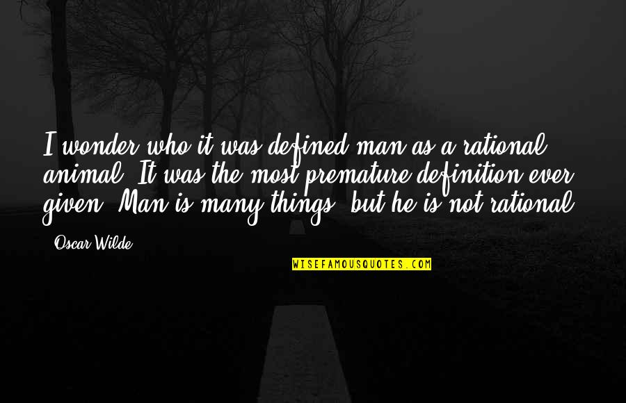 A Man Is Defined By Quotes By Oscar Wilde: I wonder who it was defined man as