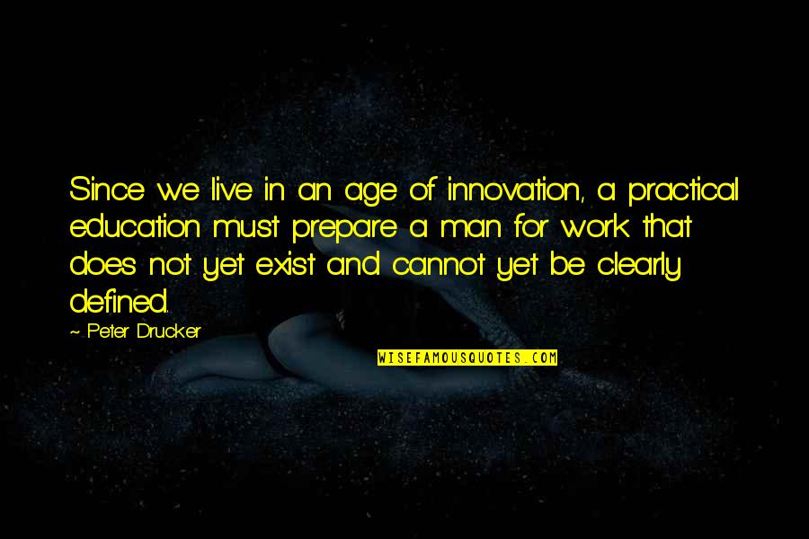 A Man Is Defined By Quotes By Peter Drucker: Since we live in an age of innovation,