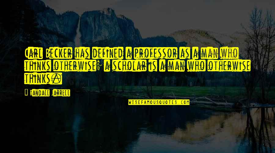 A Man Is Defined By Quotes By Randall Jarrell: Carl Becker has defined a professor as a