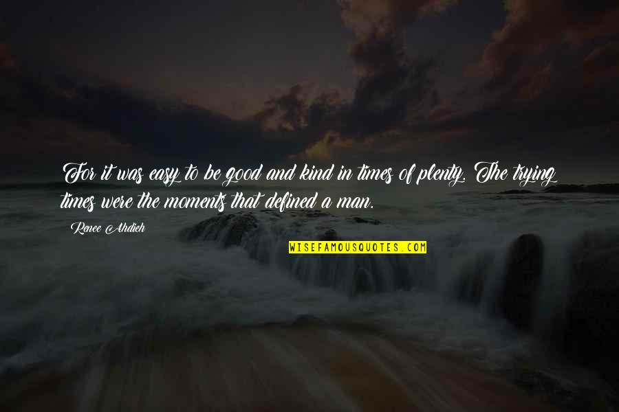 A Man Is Defined By Quotes By Renee Ahdieh: For it was easy to be good and