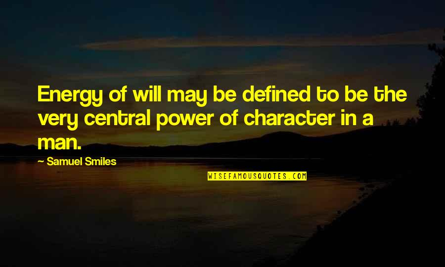 A Man Is Defined By Quotes By Samuel Smiles: Energy of will may be defined to be