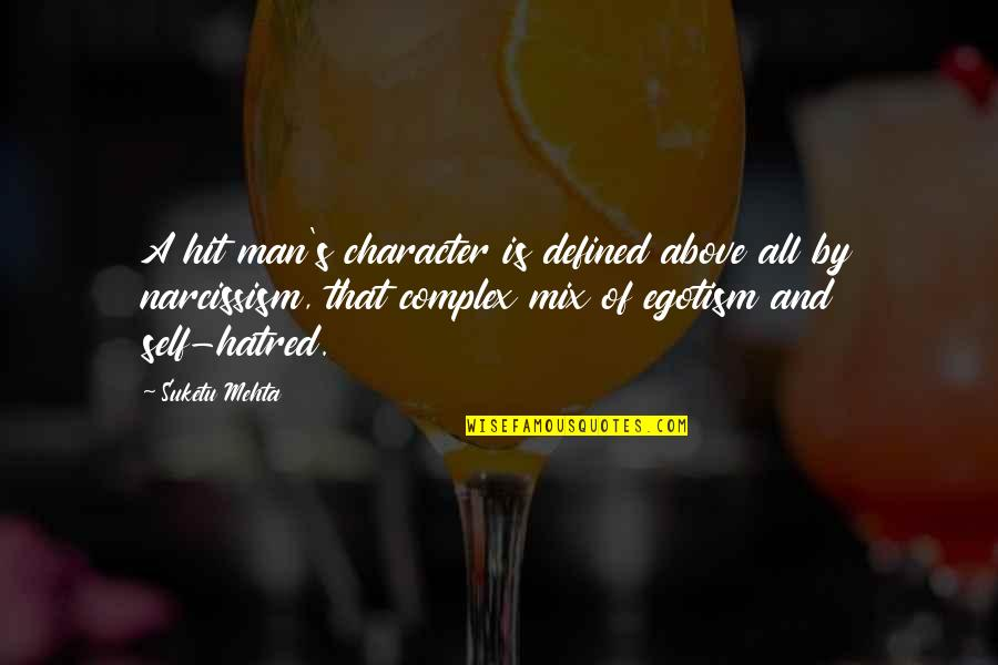 A Man Is Defined By Quotes By Suketu Mehta: A hit man's character is defined above all